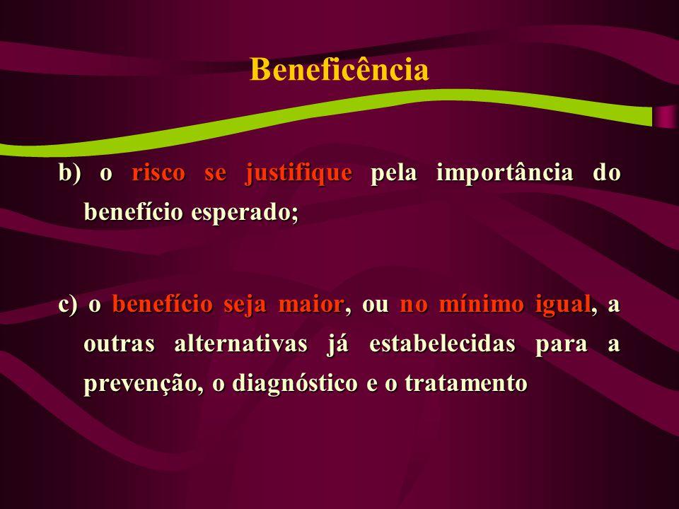 Beneficência b) o risco se justifique pela importância do benefício esperado;