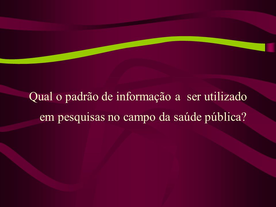 Qual o padrão de informação a ser utilizado em pesquisas no campo da saúde pública