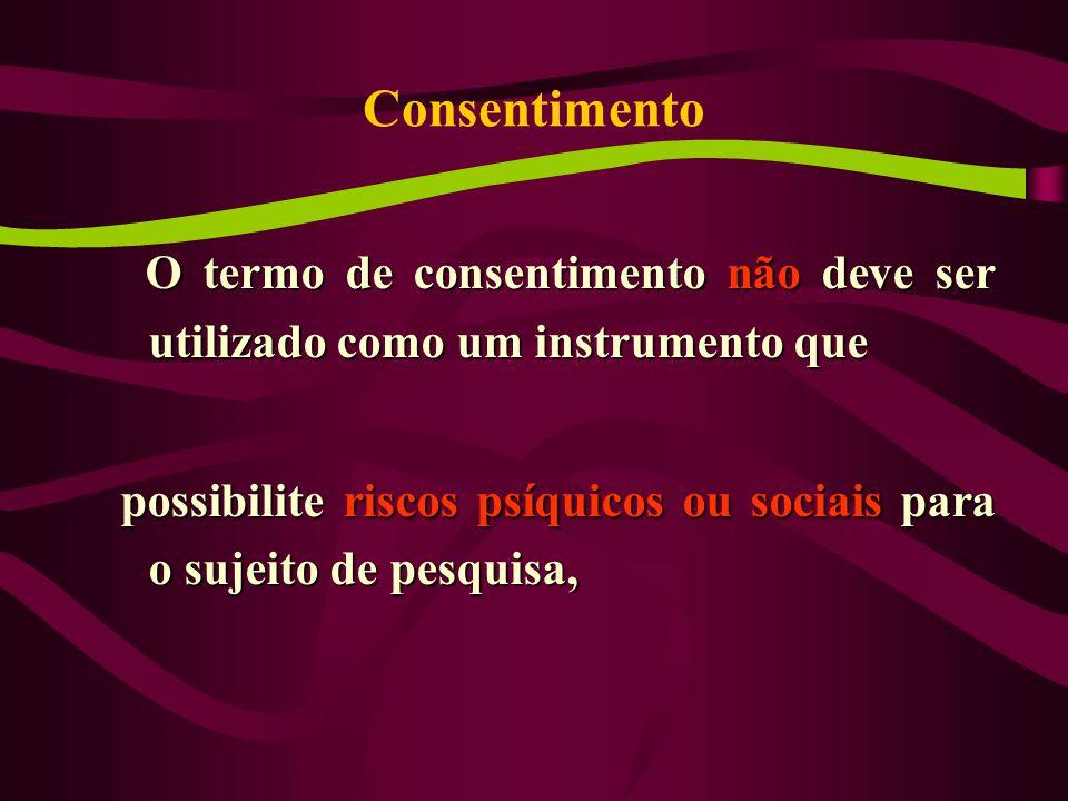 Consentimento O termo de consentimento não deve ser utilizado como um instrumento que.
