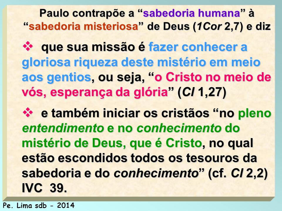 Paulo contrapõe a sabedoria humana à sabedoria misteriosa de Deus (1Cor 2,7) e diz