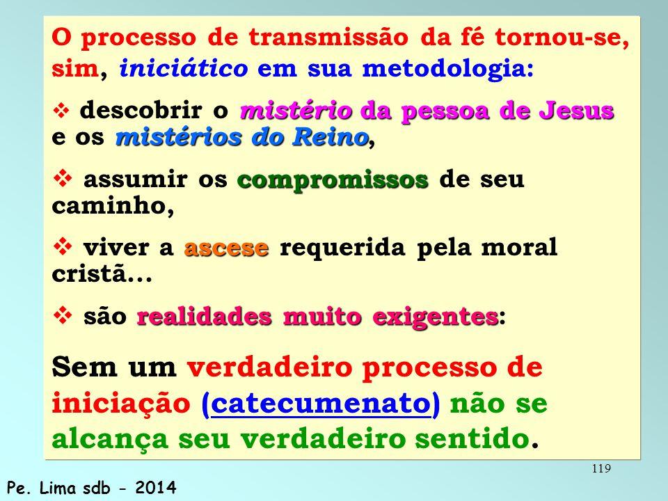 O processo de transmissão da fé tornou-se, sim, iniciático em sua metodologia: