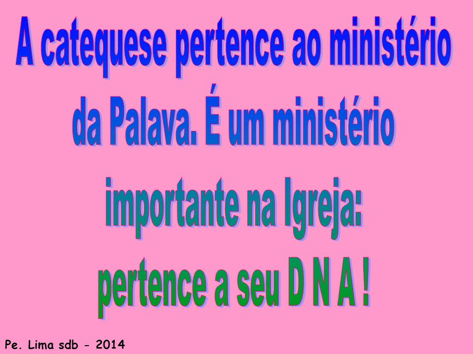 A catequese pertence ao ministério da Palava. É um ministério