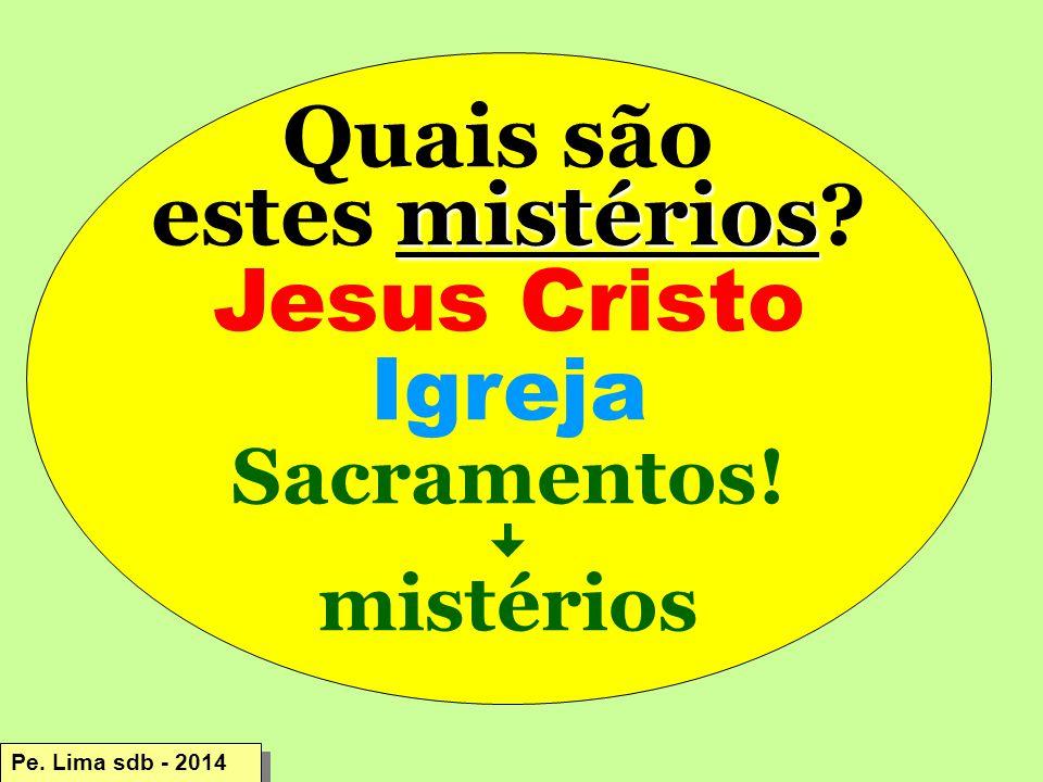 Quais são estes mistérios Jesus Cristo Igreja Sacramentos! mistérios