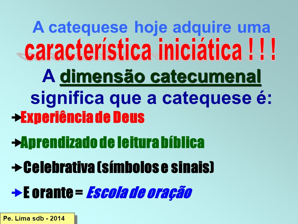A dimensão catecumenal significa que a catequese é: