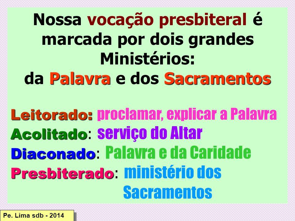 Nossa vocação presbiteral é marcada por dois grandes Ministérios: