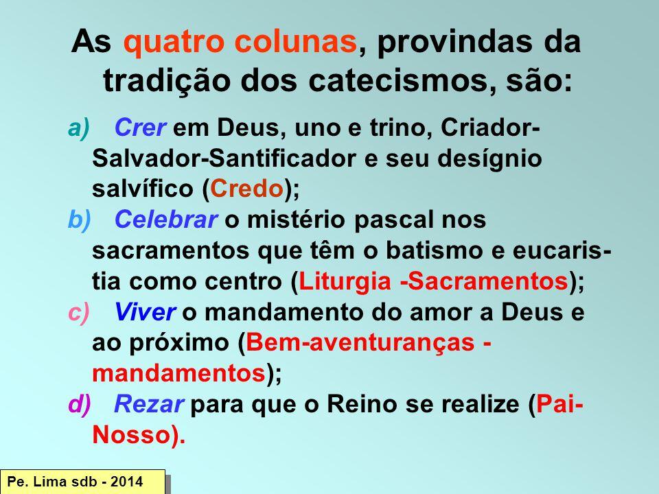 As quatro colunas, provindas da tradição dos catecismos, são: