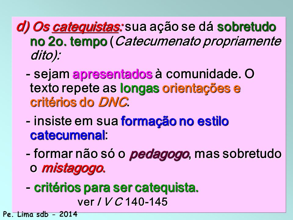 d) Os catequistas: sua ação se dá sobretudo no 2o
