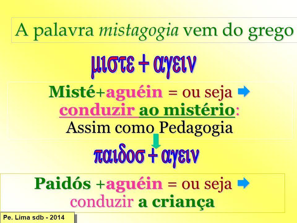miste + agein paidos + agein