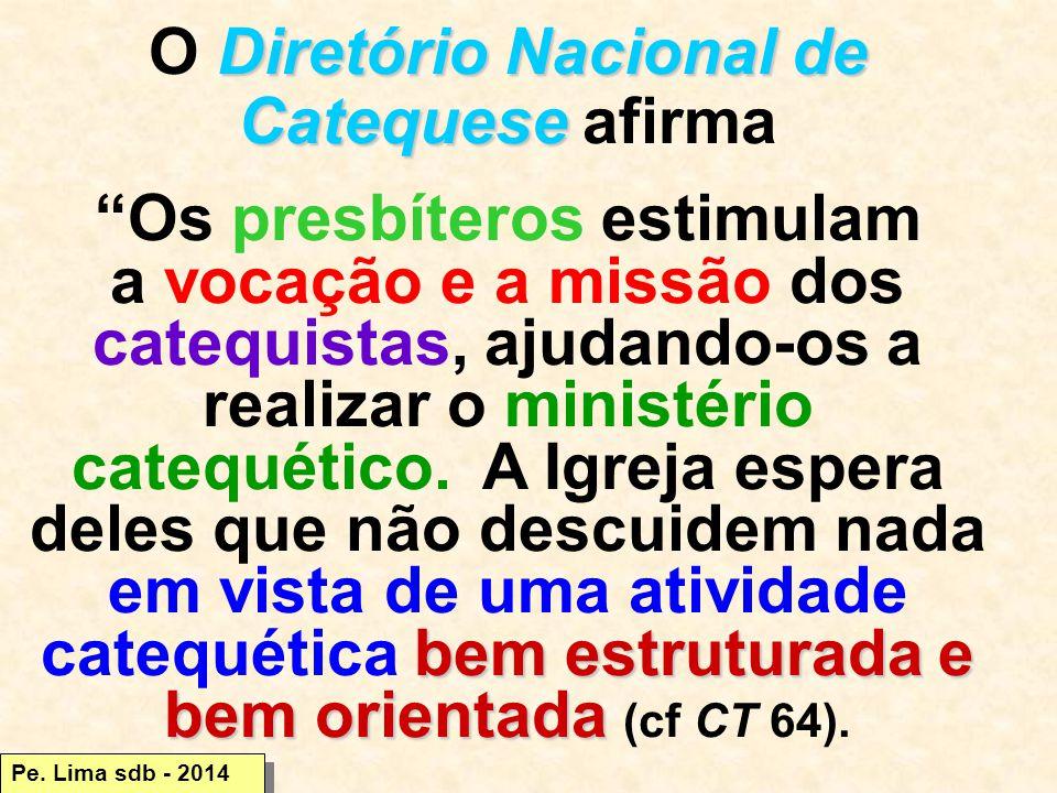 O Diretório Nacional de Catequese afirma Os presbíteros estimulam