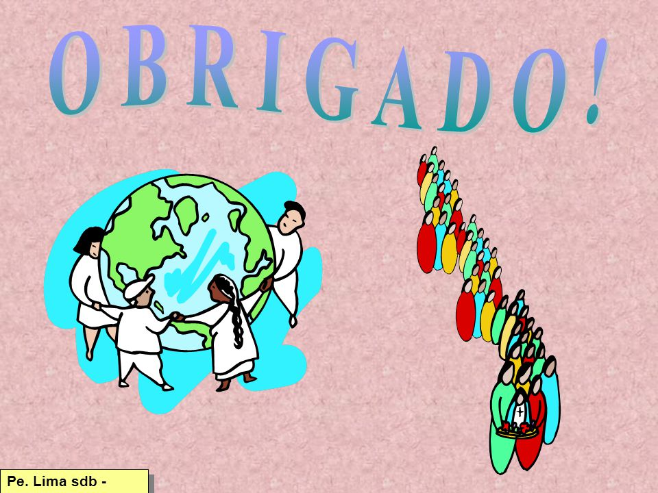 O B R I G A D O ! Pe. Lima sdb - 2014