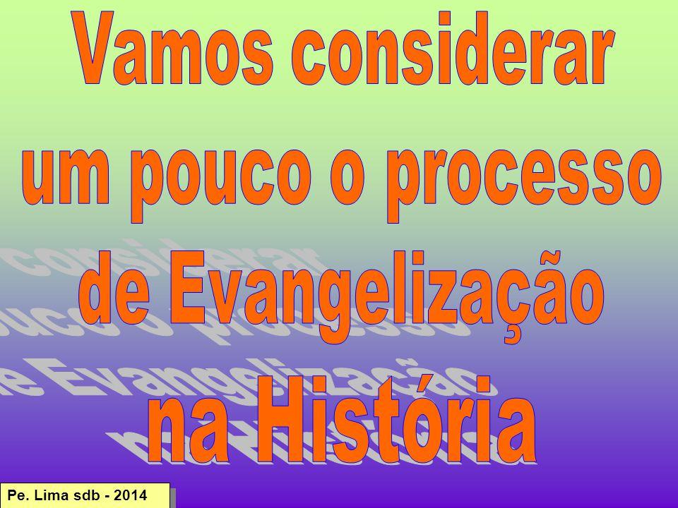na História Vamos considerar um pouco o processo de Evangelização