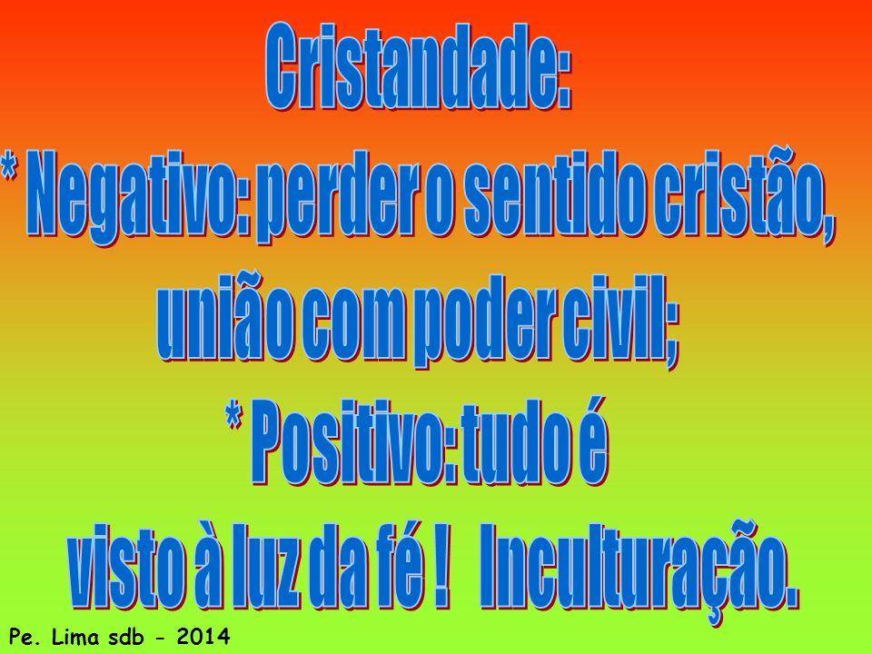 * Negativo: perder o sentido cristão, união com poder civil;