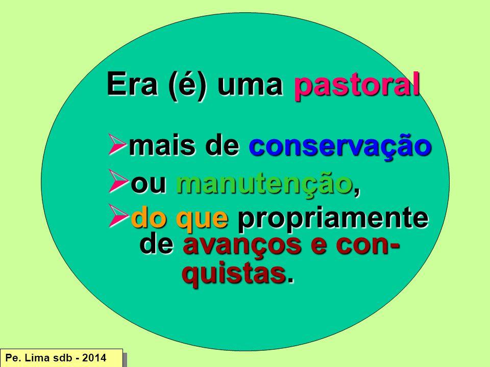 Era (é) uma pastoral ou manutenção, do que propriamente