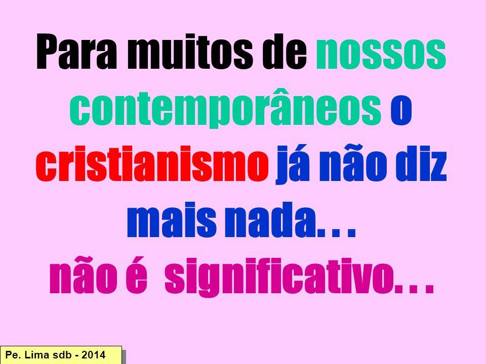 Para muitos de nossos contemporâneos o cristianismo já não diz mais nada. . .
