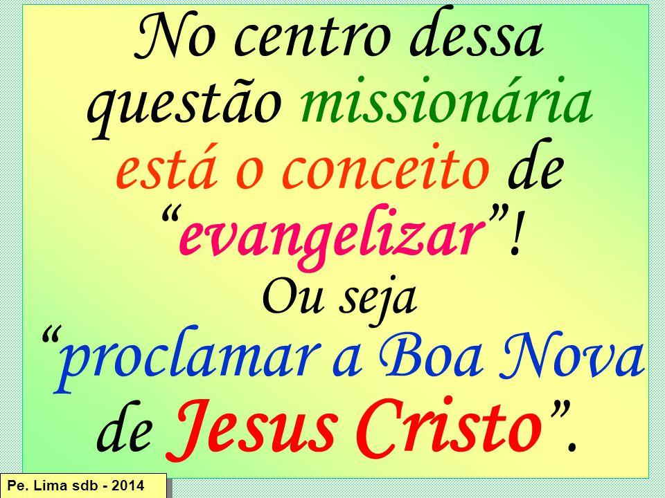 No centro dessa questão missionária está o conceito de evangelizar !