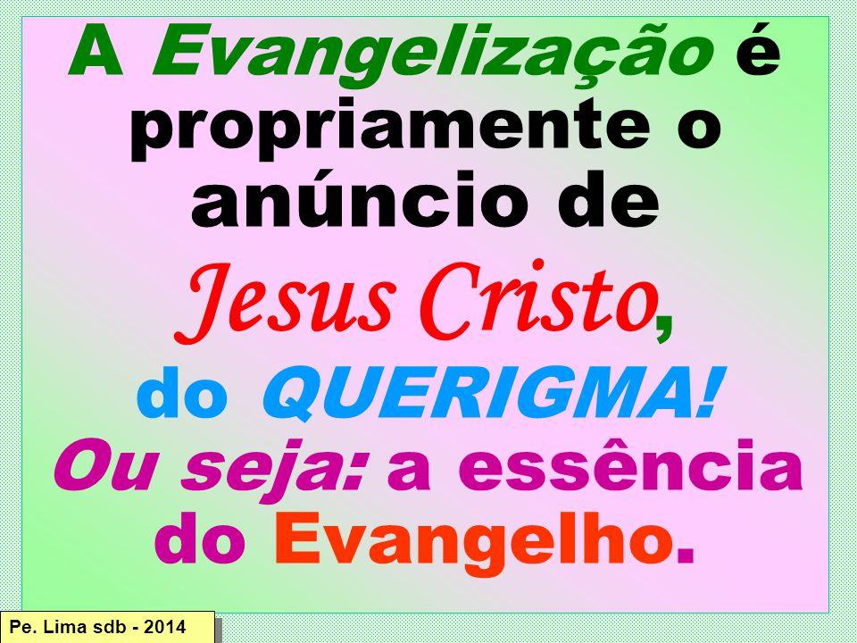 Jesus Cristo, A Evangelização é propriamente o anúncio de do QUERIGMA!