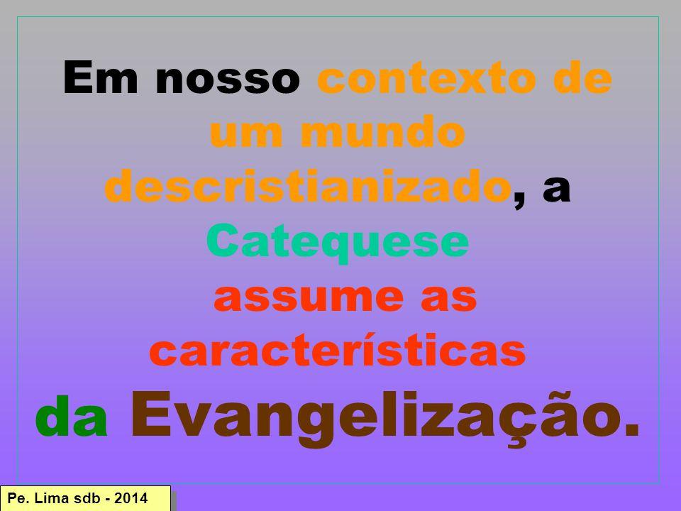 Em nosso contexto de um mundo descristianizado, a Catequese
