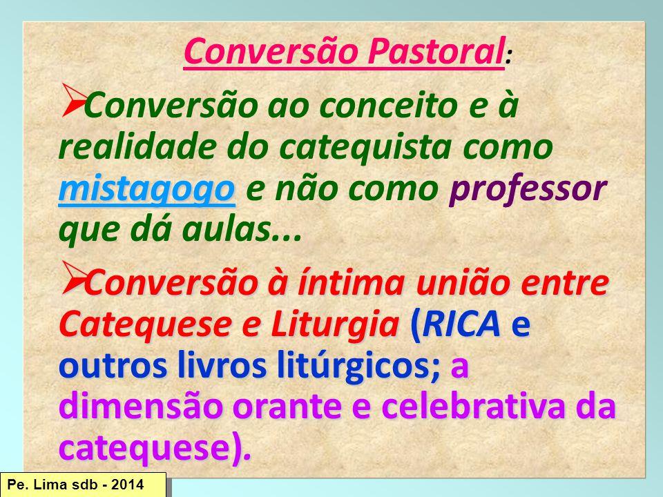 Conversão Pastoral: Conversão ao conceito e à realidade do catequista como mistagogo e não como professor que dá aulas...