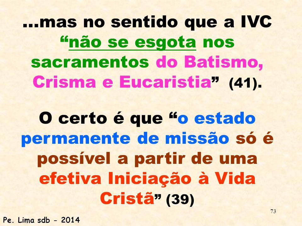 ...mas no sentido que a IVC não se esgota nos sacramentos do Batismo, Crisma e Eucaristia (41).