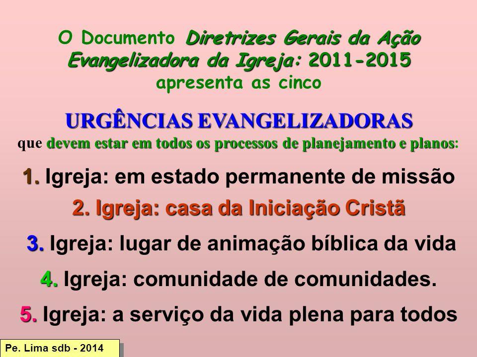 URGÊNCIAS EVANGELIZADORAS 1. Igreja: em estado permanente de missão