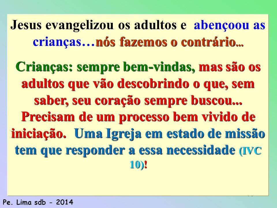 Jesus evangelizou os adultos e abençoou as crianças…nós fazemos o contrário...