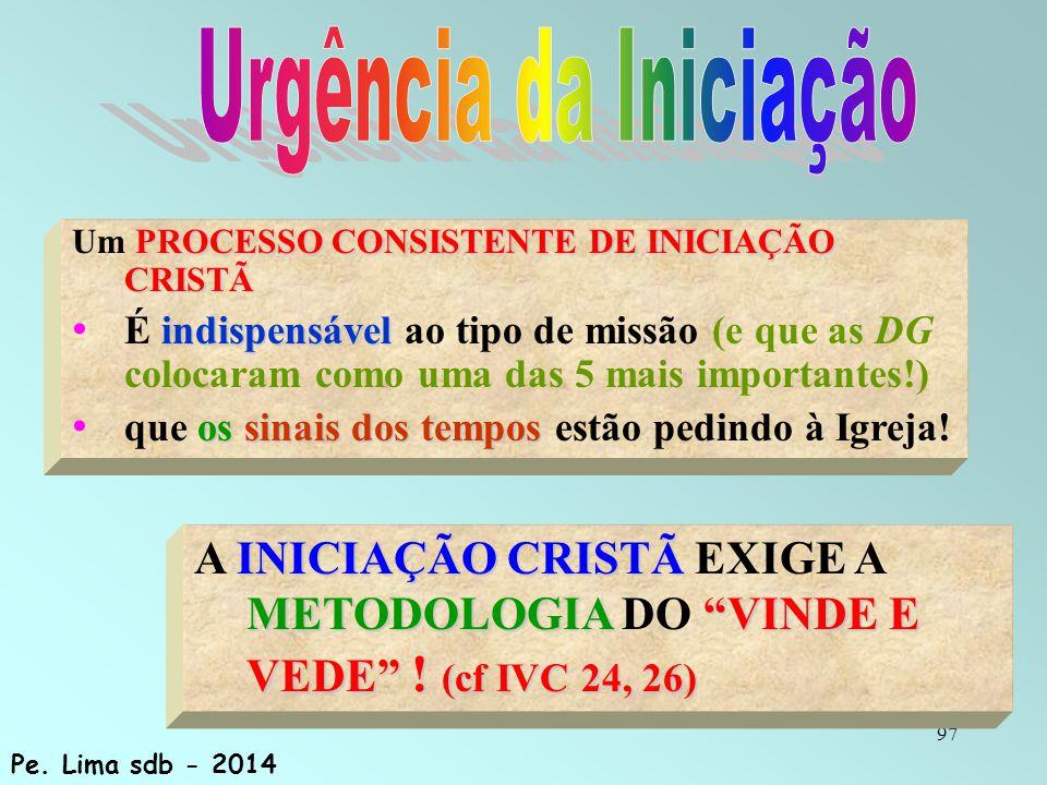 Urgência da Iniciação Um PROCESSO CONSISTENTE DE INICIAÇÃO CRISTÃ.