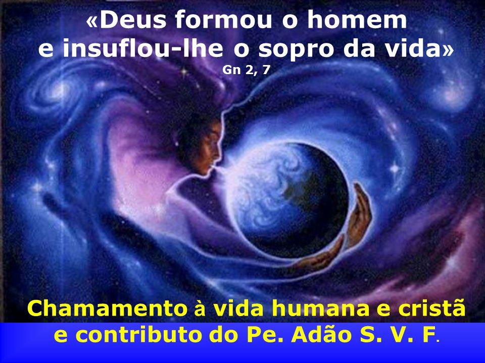 «Deus formou o homem e insuflou-lhe o sopro da vida»