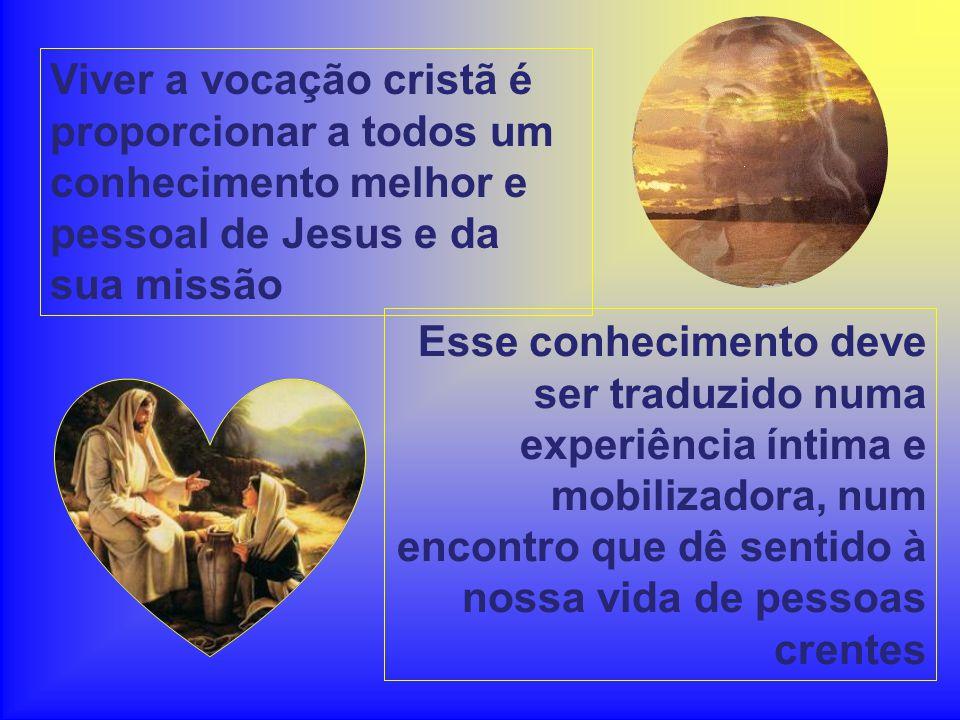 Viver a vocação cristã é proporcionar a todos um conhecimento melhor e pessoal de Jesus e da sua missão
