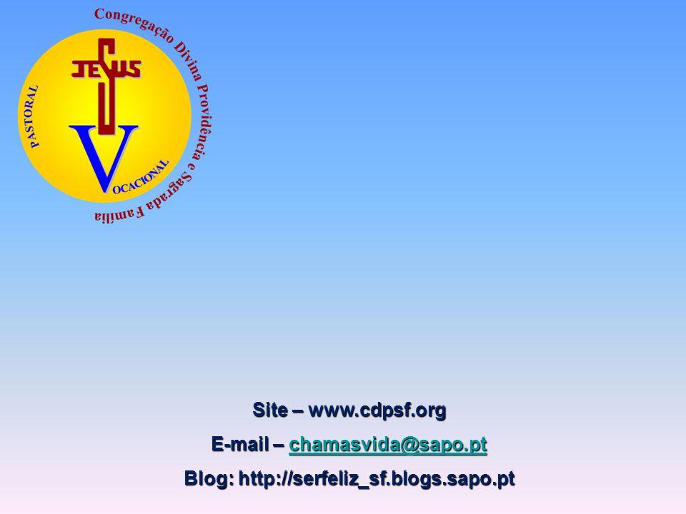 E-mail – chamasvida@sapo.pt Blog: http://serfeliz_sf.blogs.sapo.pt