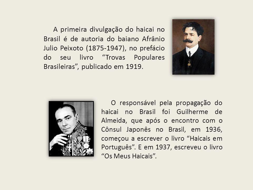 A primeira divulgação do haicai no Brasil é de autoria do baiano Afrânio Julio Peixoto (1875-1947), no prefácio do seu livro Trovas Populares Brasileiras , publicado em 1919.