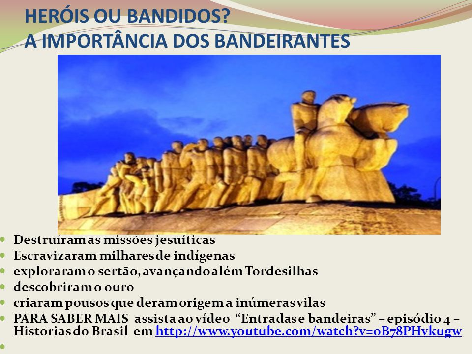 HERÓIS OU BANDIDOS A IMPORTÂNCIA DOS BANDEIRANTES
