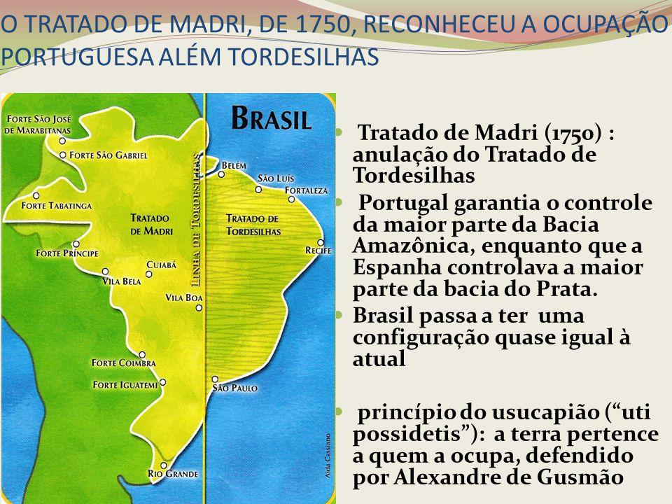 O TRATADO DE MADRI, DE 1750, RECONHECEU A OCUPAÇÃO PORTUGUESA ALÉM TORDESILHAS