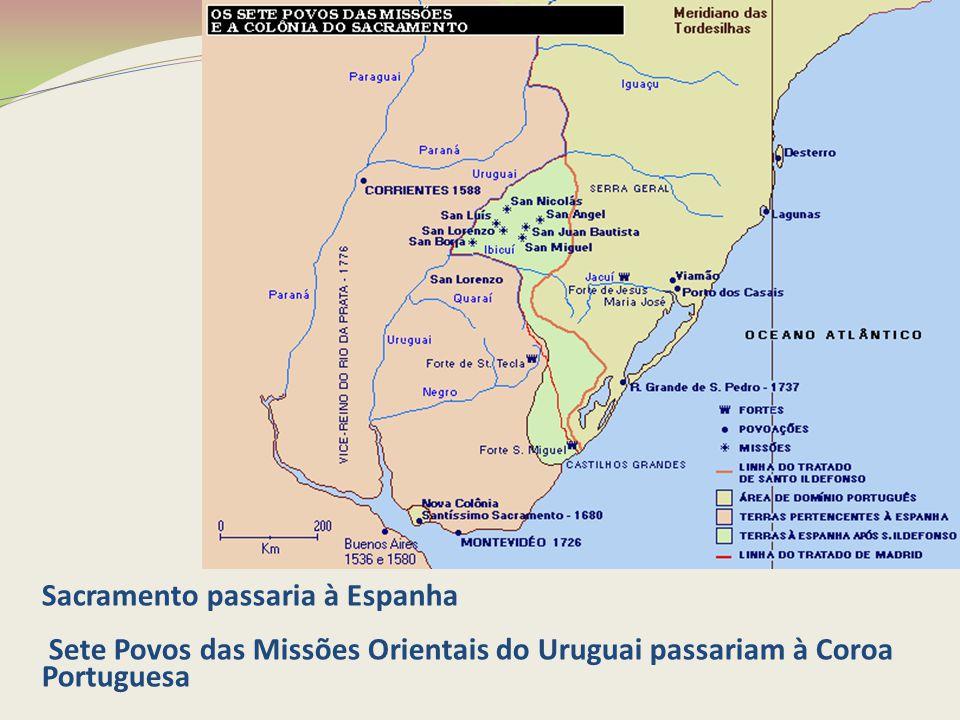 Sacramento passaria à Espanha Sete Povos das Missões Orientais do Uruguai passariam à Coroa Portuguesa