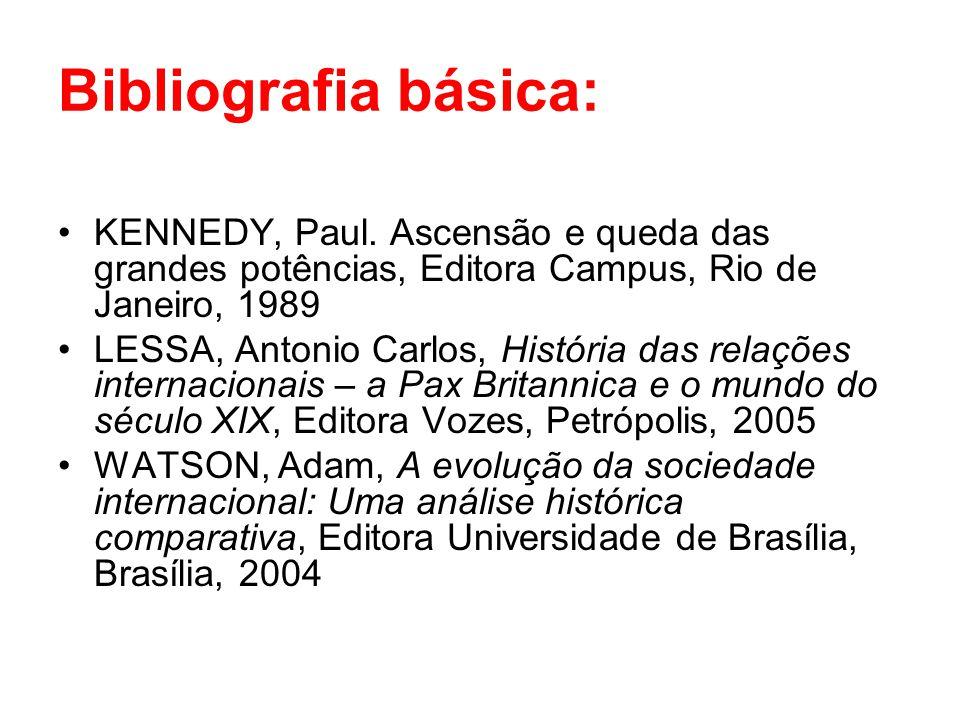 Bibliografia básica: KENNEDY, Paul. Ascensão e queda das grandes potências, Editora Campus, Rio de Janeiro, 1989.
