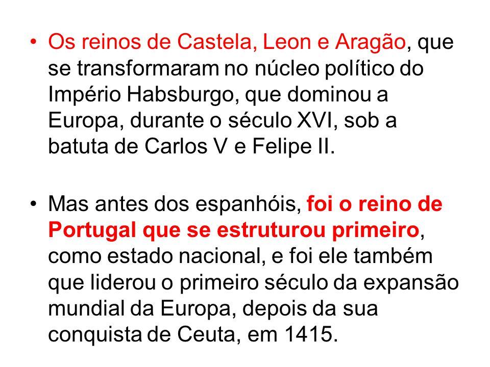 Os reinos de Castela, Leon e Aragão, que se transformaram no núcleo político do Império Habsburgo, que dominou a Europa, durante o século XVI, sob a batuta de Carlos V e Felipe II.