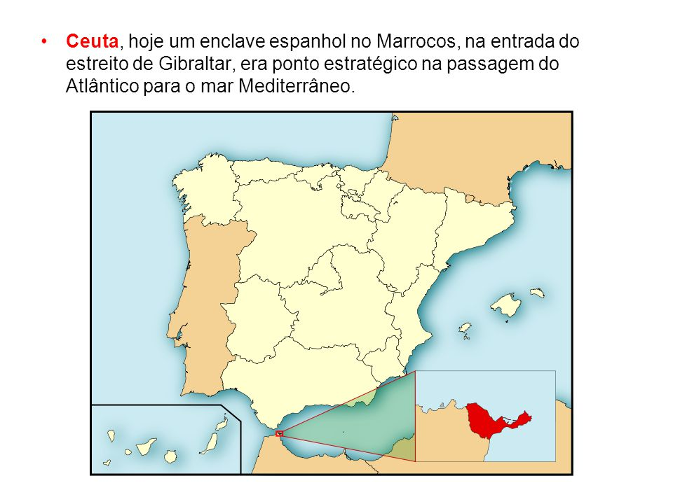 Ceuta, hoje um enclave espanhol no Marrocos, na entrada do estreito de Gibraltar, era ponto estratégico na passagem do Atlântico para o mar Mediterrâneo.