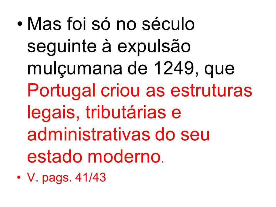 Mas foi só no século seguinte à expulsão mulçumana de 1249, que Portugal criou as estruturas legais, tributárias e administrativas do seu estado moderno.