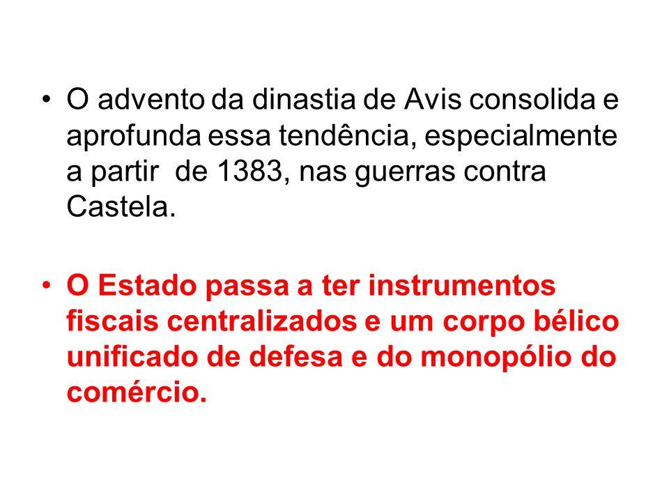 O advento da dinastia de Avis consolida e aprofunda essa tendência, especialmente a partir de 1383, nas guerras contra Castela.