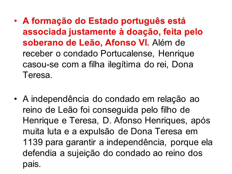 A formação do Estado português está associada justamente à doação, feita pelo soberano de Leão, Afonso VI. Além de receber o condado Portucalense, Henrique casou-se com a filha ilegítima do rei, Dona Teresa.