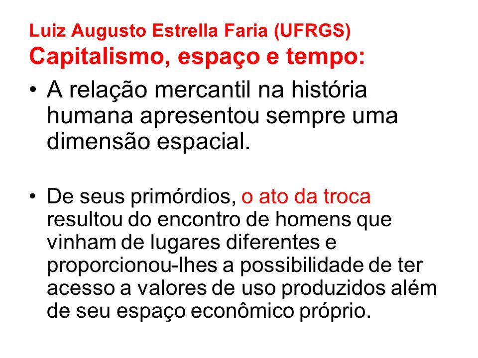 Luiz Augusto Estrella Faria (UFRGS) Capitalismo, espaço e tempo:
