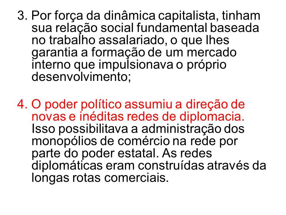 3. Por força da dinâmica capitalista, tinham sua relação social fundamental baseada no trabalho assalariado, o que lhes garantia a formação de um mercado interno que impulsionava o próprio desenvolvimento;