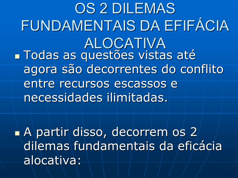 OS 2 DILEMAS FUNDAMENTAIS DA EFIFÁCIA ALOCATIVA
