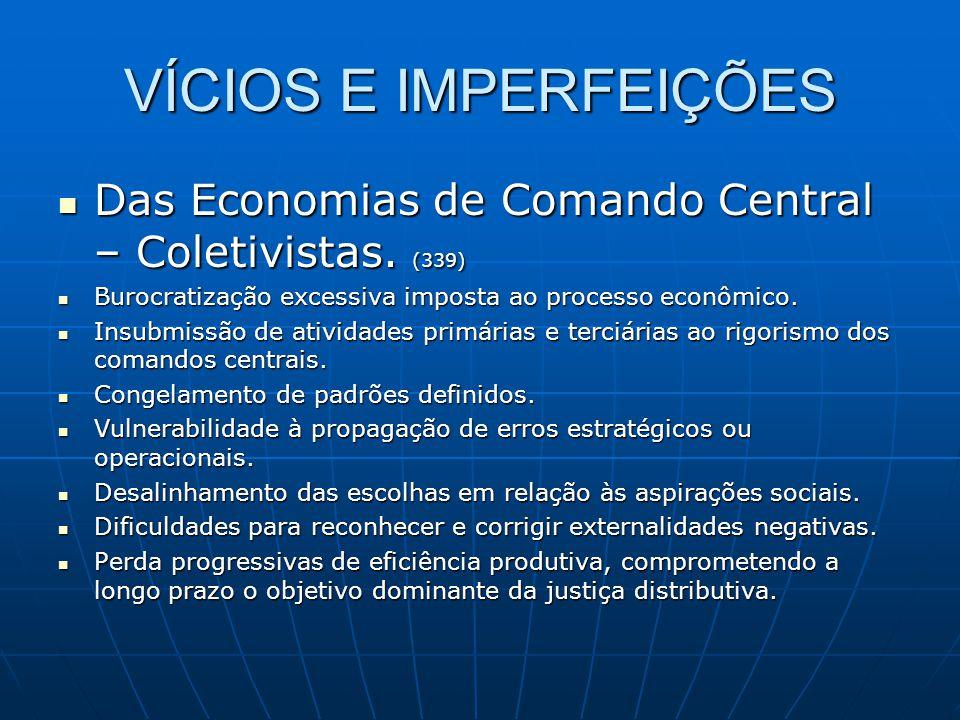 VÍCIOS E IMPERFEIÇÕES Das Economias de Comando Central – Coletivistas. (339) Burocratização excessiva imposta ao processo econômico.