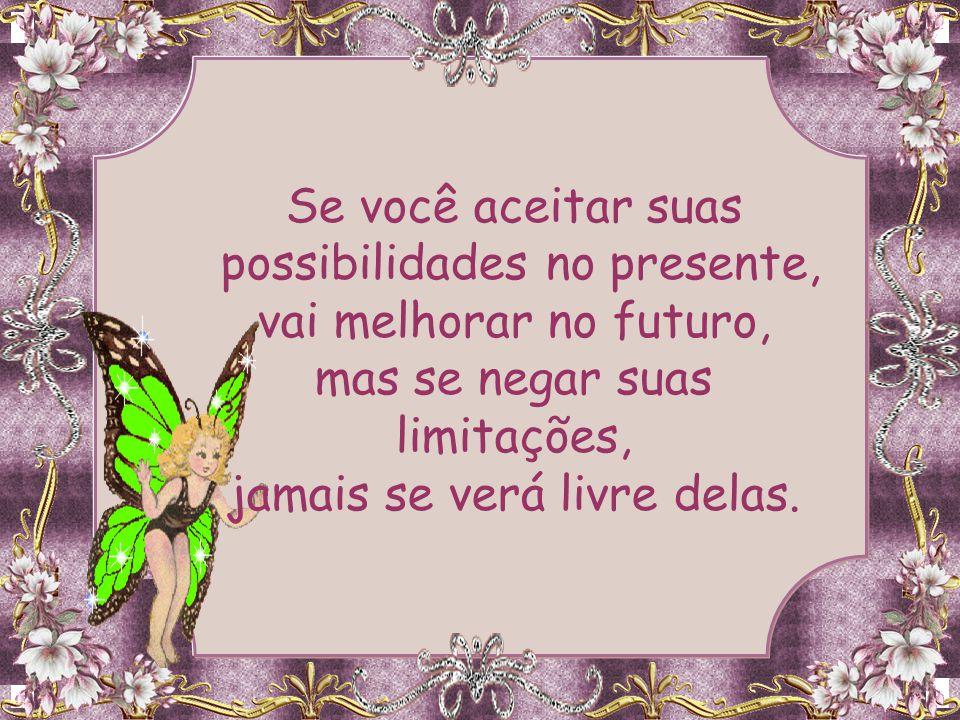 possibilidades no presente, vai melhorar no futuro,