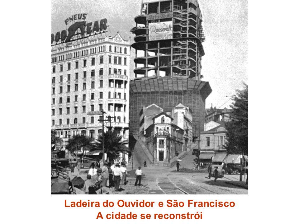 Ladeira do Ouvidor e São Francisco A cidade se reconstrói