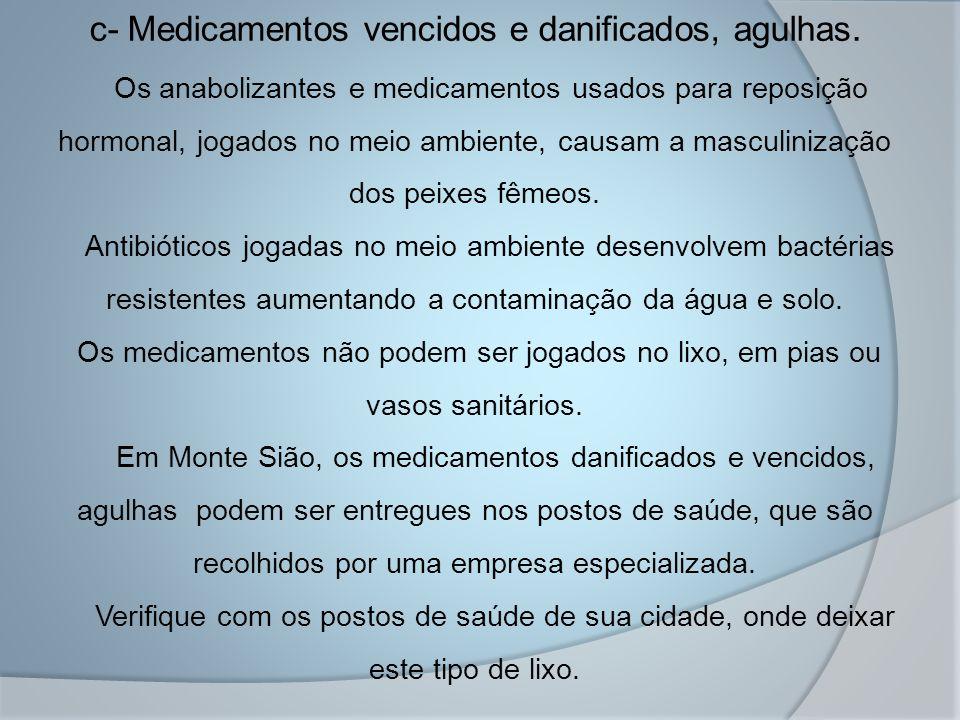 c- Medicamentos vencidos e danificados, agulhas