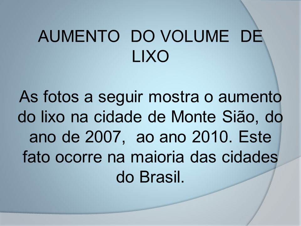 AUMENTO DO VOLUME DE LIXO As fotos a seguir mostra o aumento do lixo na cidade de Monte Sião, do ano de 2007, ao ano 2010.