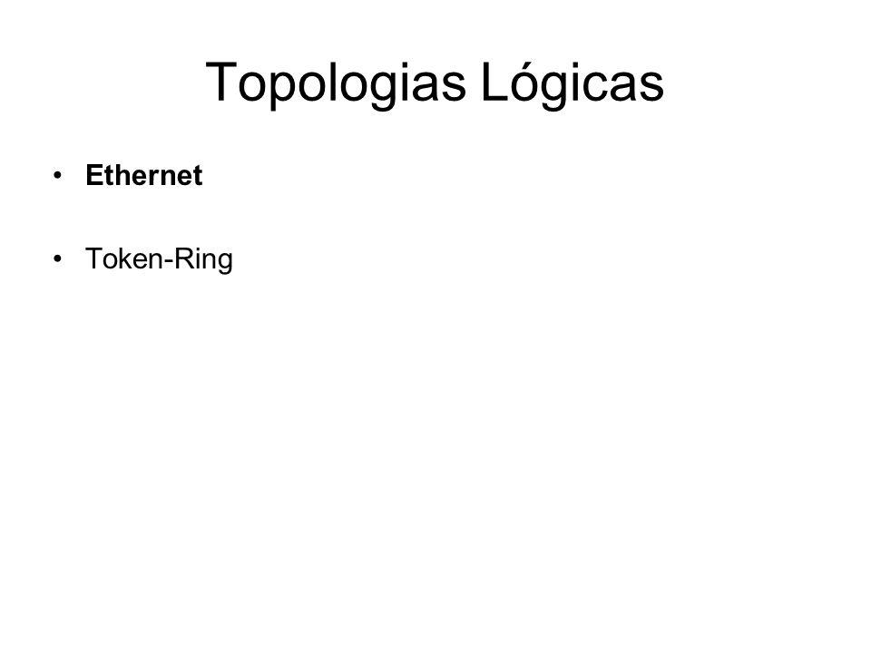 Topologias Lógicas Ethernet Token-Ring