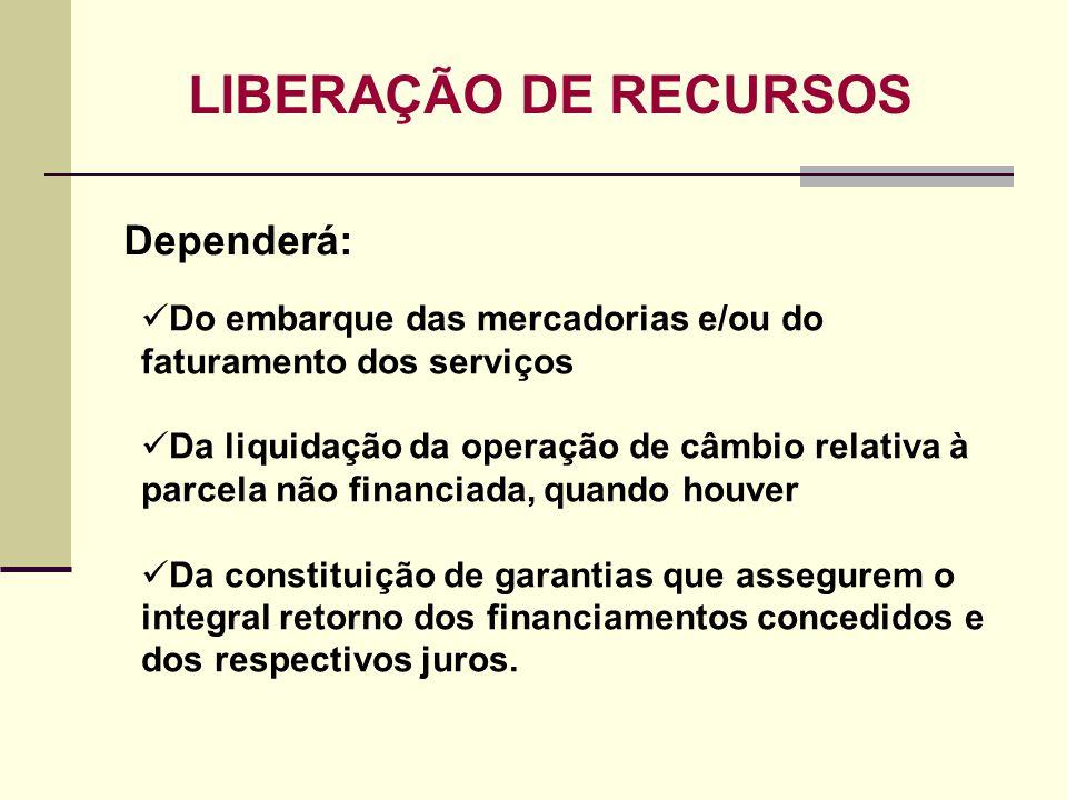 LIBERAÇÃO DE RECURSOS Dependerá: Do embarque das mercadorias e/ou do faturamento dos serviços.