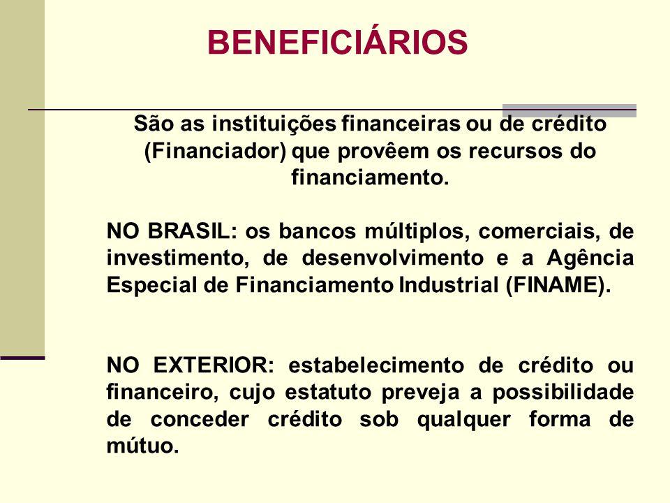 BENEFICIÁRIOS São as instituições financeiras ou de crédito (Financiador) que provêem os recursos do financiamento.